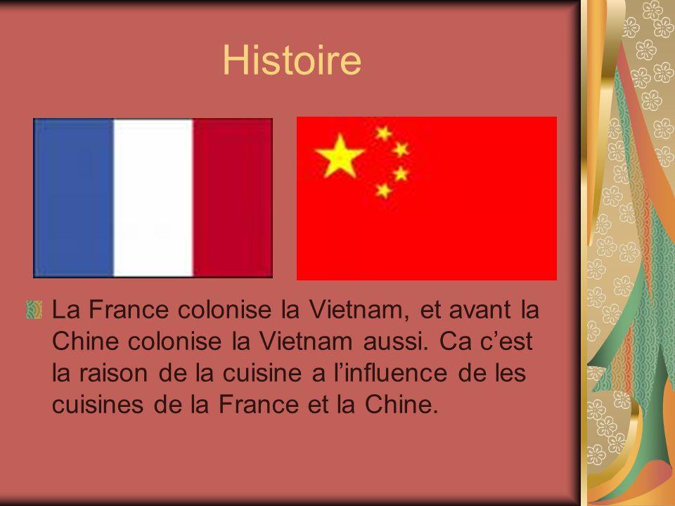 Histoire La France colonise la Vietnam, et avant la Chine colonise la Vietnam aussi.