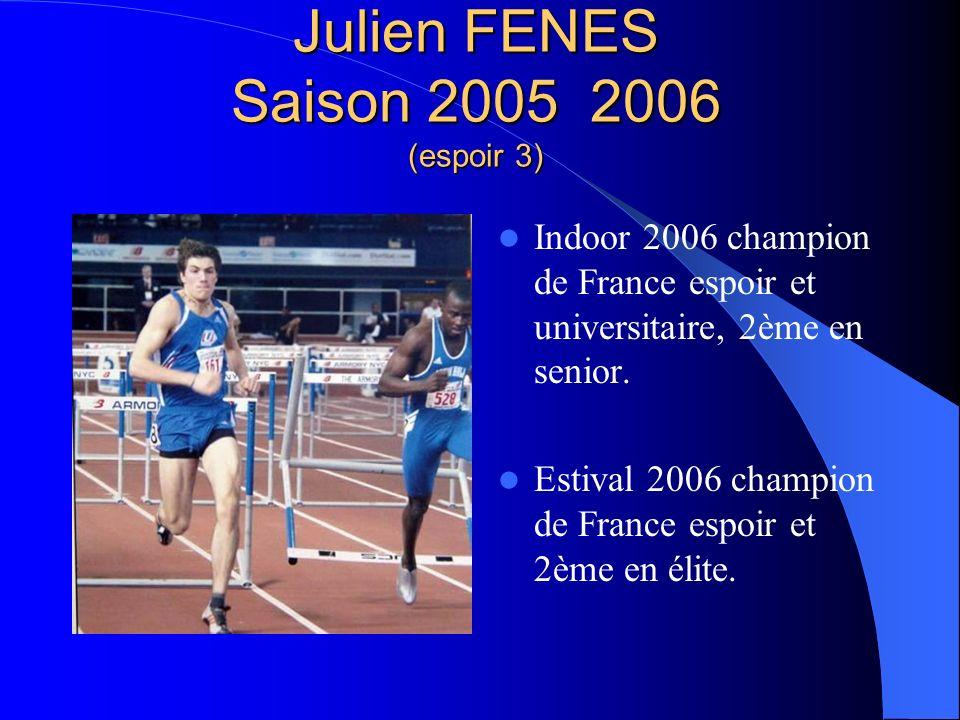 Julien FENES Saison 2005 2006 (espoir 3) Indoor 2006 champion de France espoir et universitaire, 2ème en senior. Estival 2006 champion de France espoi