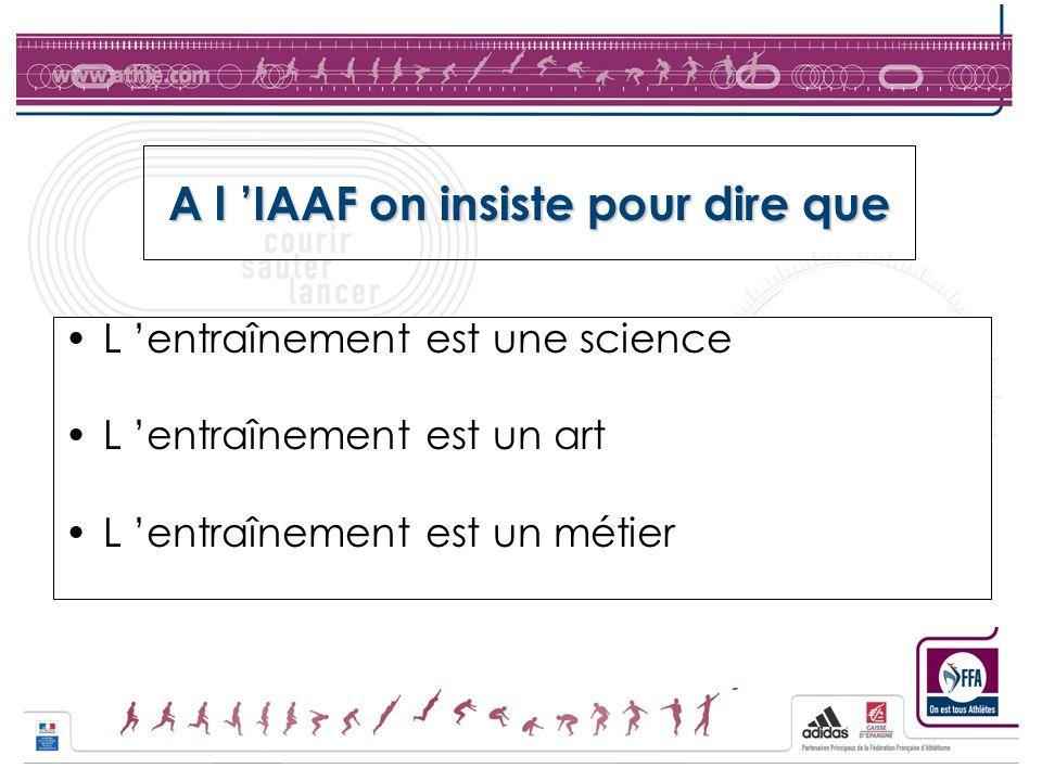 A l IAAF on insiste pour dire que L entraînement est une science L entraînement est un art L entraînement est un métier