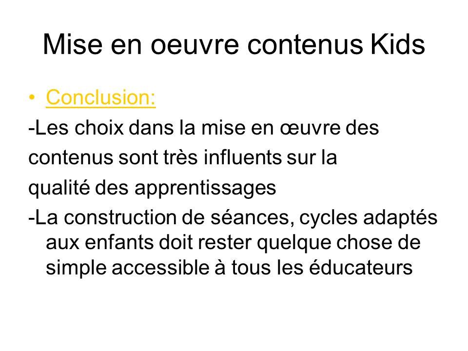 Mise en oeuvre contenus Kids Conclusion: -Les choix dans la mise en œuvre des contenus sont très influents sur la qualité des apprentissages -La const