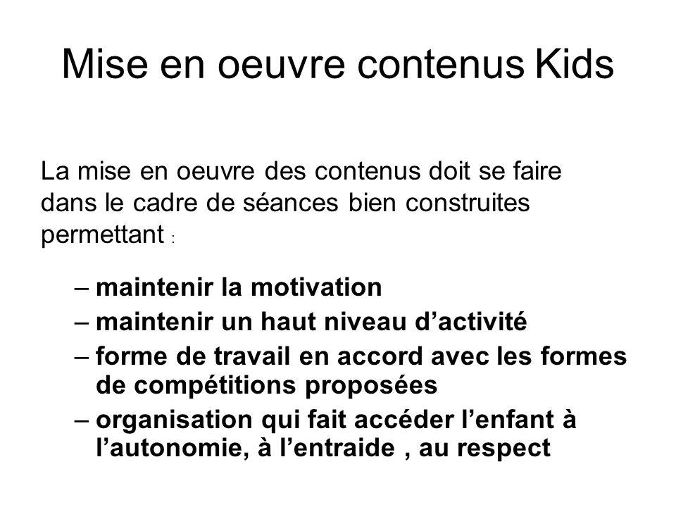 Mise en oeuvre contenus Kids Conclusion: -Les choix dans la mise en œuvre des contenus sont très influents sur la qualité des apprentissages -La construction de séances, cycles adaptés aux enfants doit rester quelque chose de simple accessible à tous les éducateurs