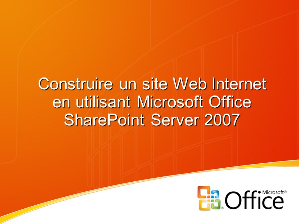 Construire un site Web Internet en utilisant Microsoft Office SharePoint Server 2007