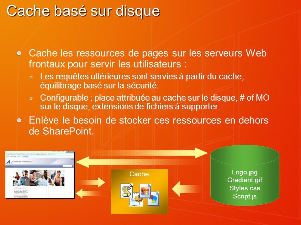Cache Logo.jpg Gradient.gif Styles.css Script.js Cache basé sur disque Cache les ressources de pages sur les serveurs Web frontaux pour servir les utilisateurs : Les requêtes ultérieures sont servies à partir du cache, équilibrage basé sur la sécurité.