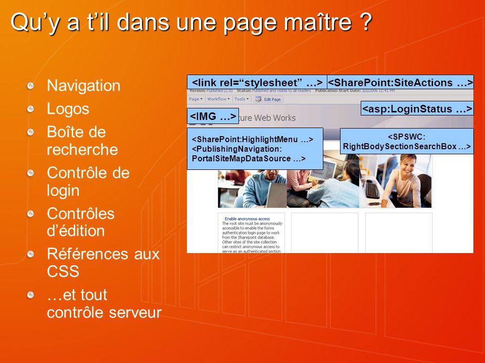Quy a til dans une page maître ? Navigation Logos Boîte de recherche Contrôle de login Contrôles dédition Références aux CSS …et tout contrôle serveur
