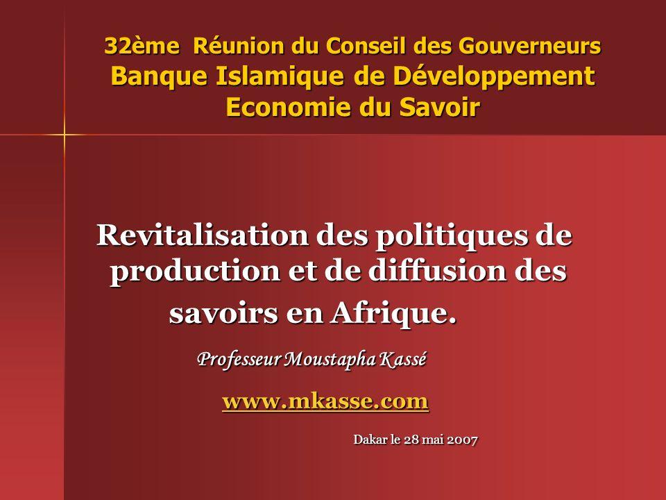 32ème Réunion du Conseil des Gouverneurs Banque Islamique de Développement Economie du Savoir Revitalisation des politiques de production et de diffusion des Revitalisation des politiques de production et de diffusion des savoirs en Afrique.