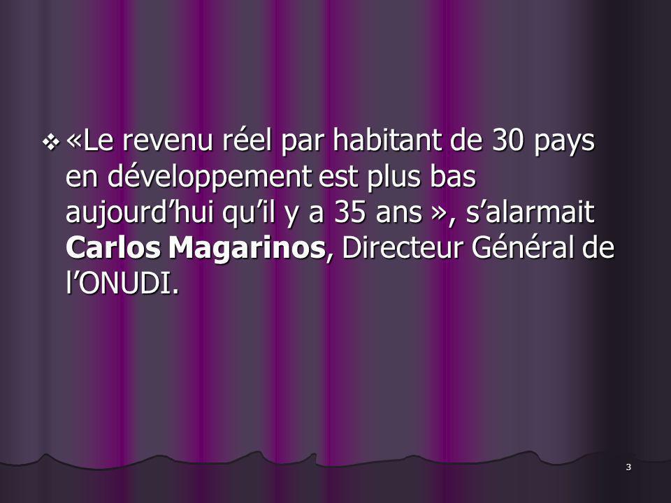 3 «Le revenu réel par habitant de 30 pays en développement est plus bas aujourdhui quil y a 35 ans », salarmait Carlos Magarinos, Directeur Général de