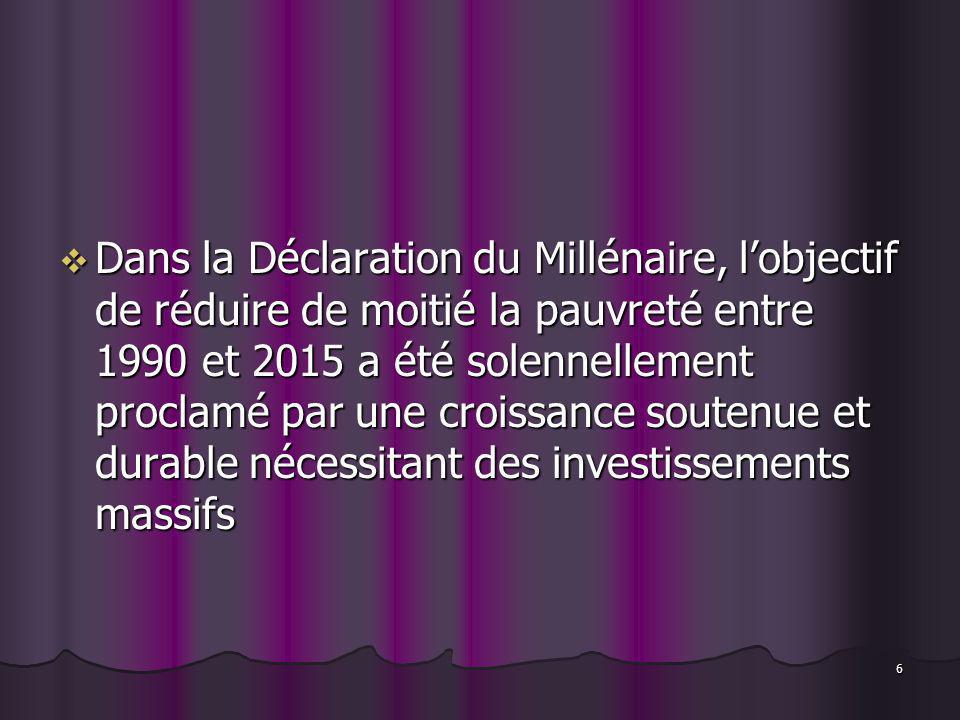 6 Dans la Déclaration du Millénaire, lobjectif de réduire de moitié la pauvreté entre 1990 et 2015 a été solennellement proclamé par une croissance so