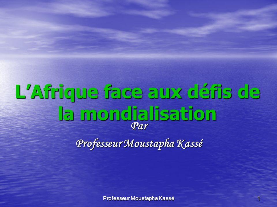 Professeur Moustapha Kassé 1 LAfrique face aux défis de la mondialisation Par Professeur Moustapha Kassé