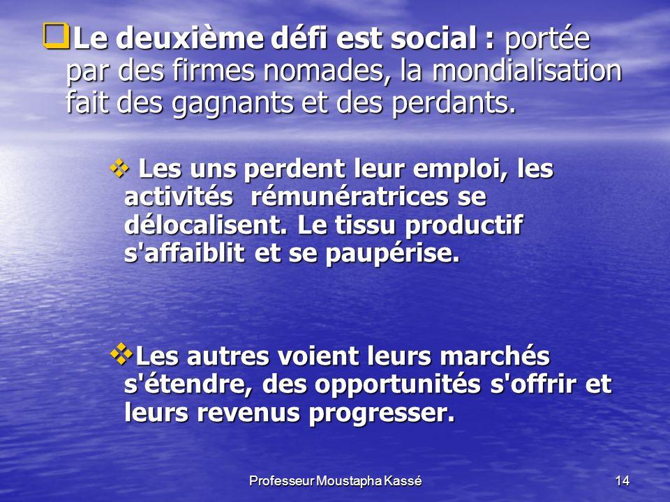 Professeur Moustapha Kassé14 Le deuxième défi est social : portée par des firmes nomades, la mondialisation fait des gagnants et des perdants.