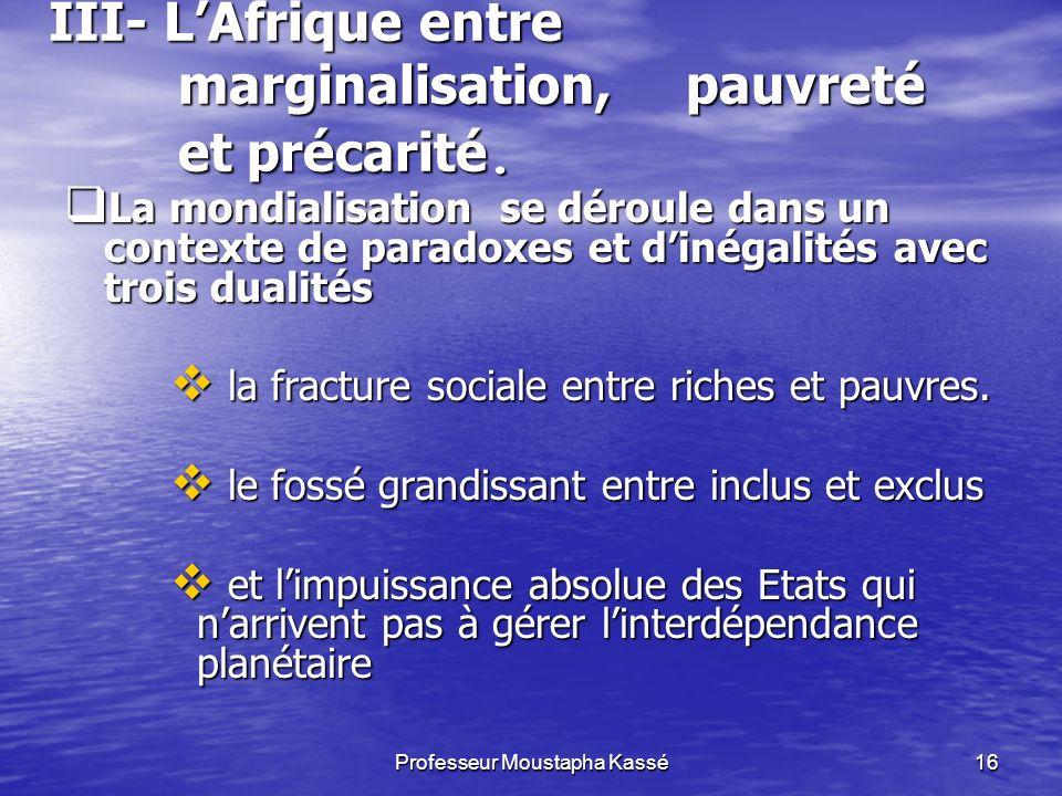 Professeur Moustapha Kassé16 III- LAfrique entre marginalisation, pauvreté et précarité.