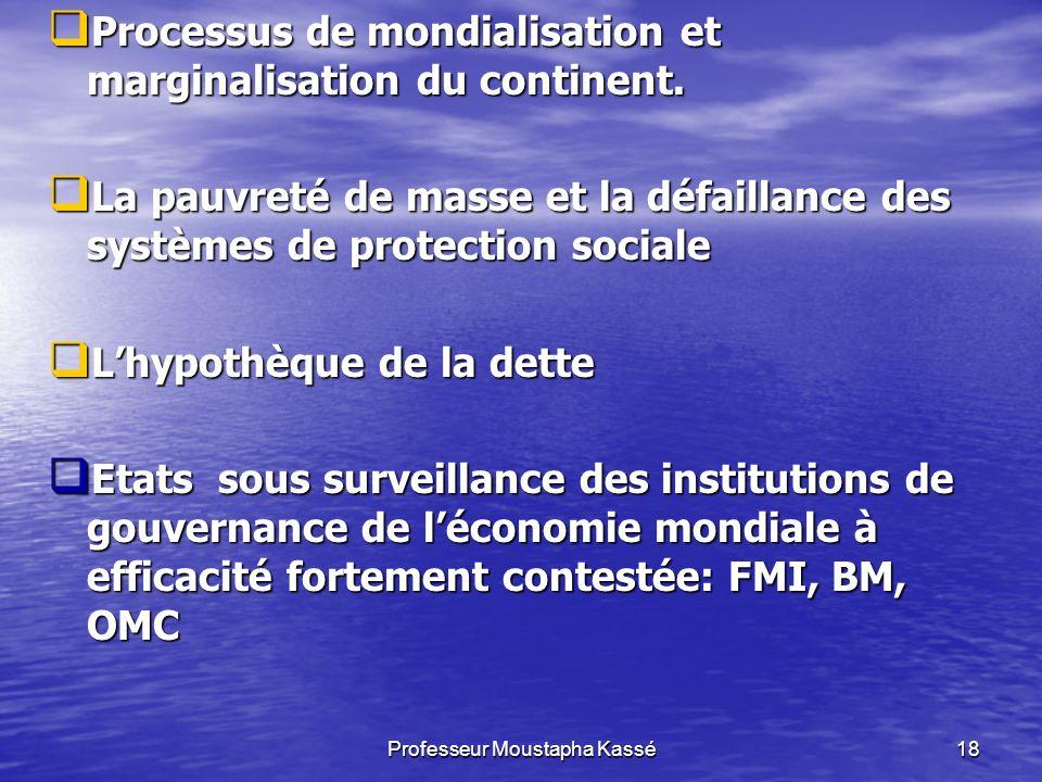 Professeur Moustapha Kassé18 Processus de mondialisation et marginalisation du continent.