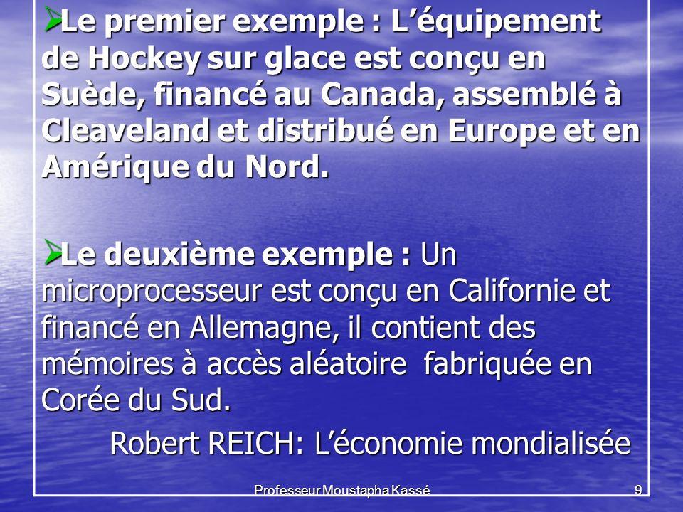 Professeur Moustapha Kassé9 Le premier exemple : Léquipement de Hockey sur glace est conçu en Suède, financé au Canada, assemblé à Cleaveland et distribué en Europe et en Amérique du Nord.