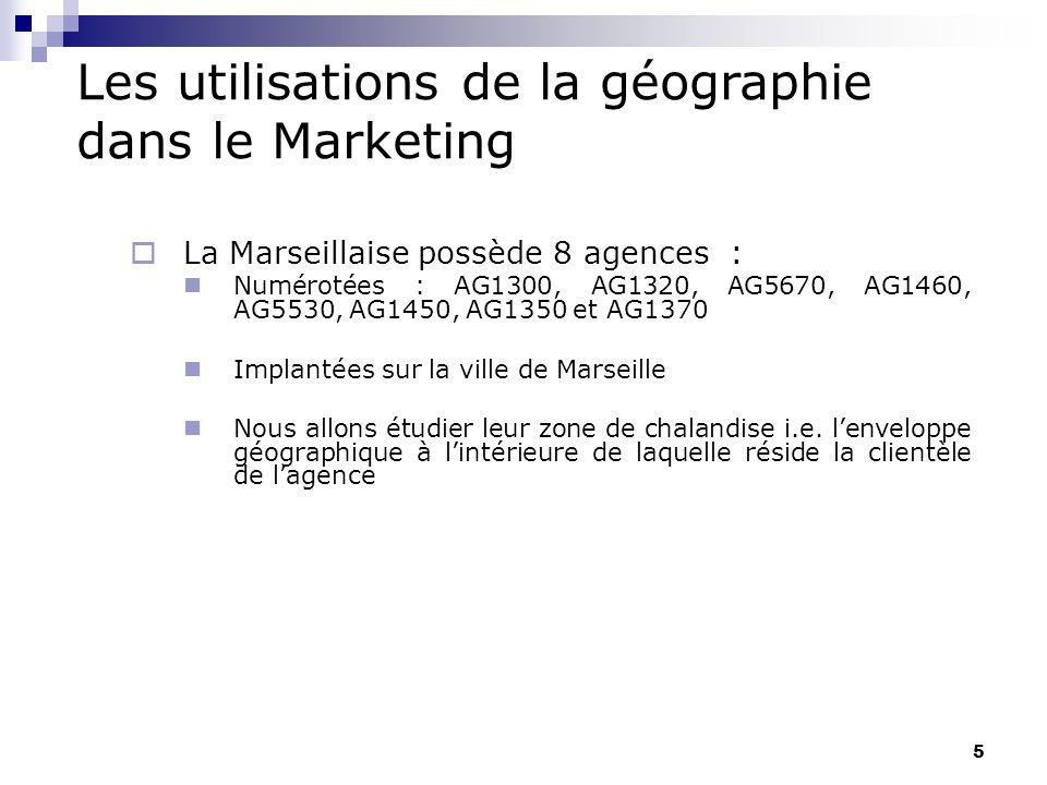 Les utilisations de la géographie dans le Marketing La Marseillaise possède 8 agences : Numérotées : AG1300, AG1320, AG5670, AG1460, AG5530, AG1450, A