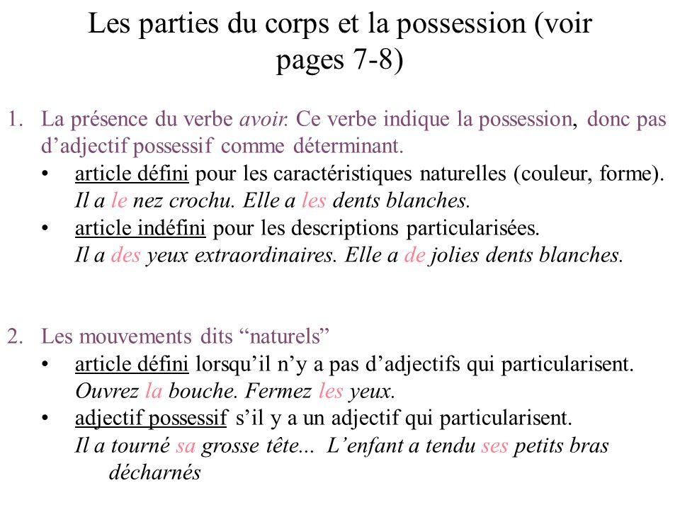 Les parties du corps et la possession (voir pages 7-8) 1.La présence du verbe avoir. Ce verbe indique la possession, donc pas dadjectif possessif comm