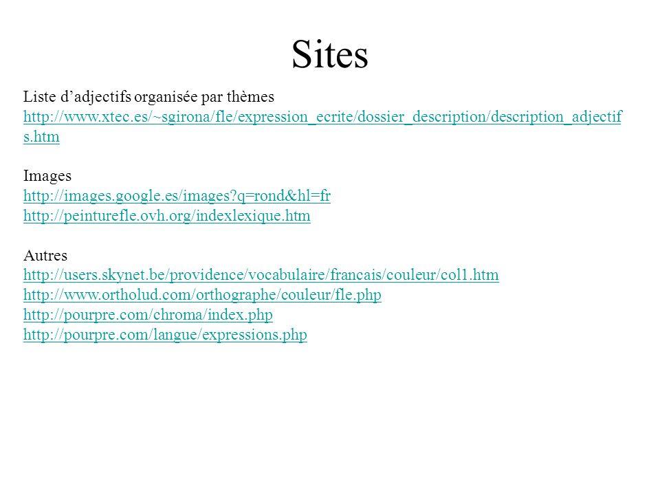 Sites Liste dadjectifs organisée par thèmes http://www.xtec.es/~sgirona/fle/expression_ecrite/dossier_description/description_adjectif s.htm Images ht