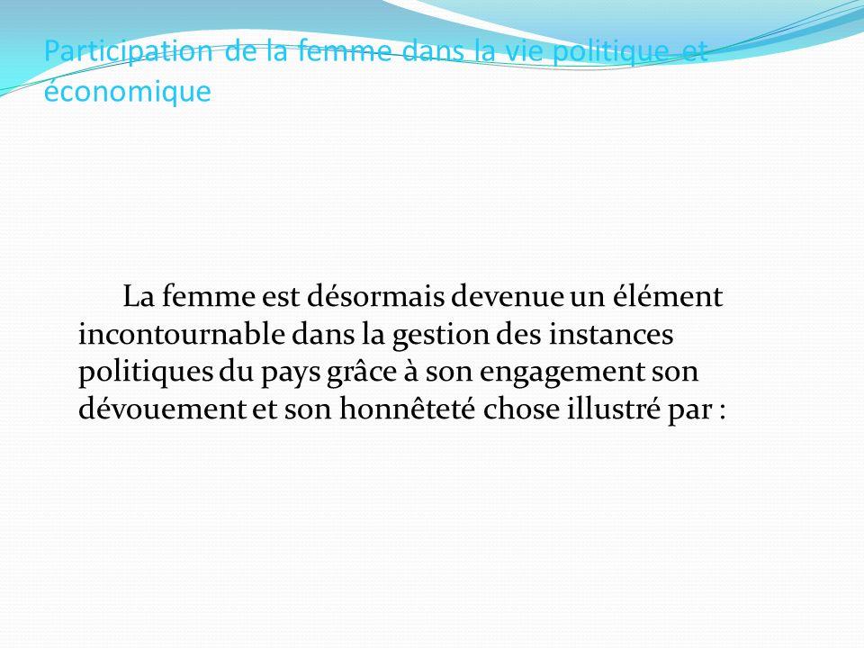 Participation de la femme dans la vie politique et économique La femme est désormais devenue un élément incontournable dans la gestion des instances p