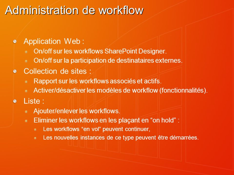 Administration de workflow Application Web : On/off sur les workflows SharePoint Designer. On/off sur la participation de destinataires externes. Coll