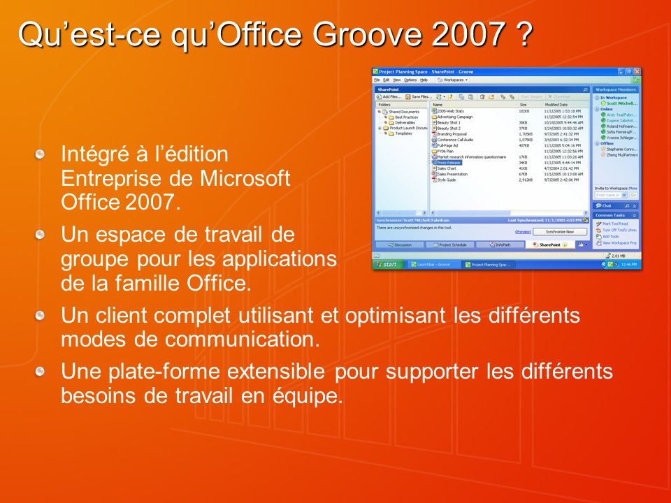 Groove 2007 : une architecture décentralisée Composants nécessaires et optionnels Enterprise Services Manager Enterprise Services Relay Nécessaire Optionnel FIREWALLFIREWALL Serveur existant DMZ FIREWALLFIREWALL bn