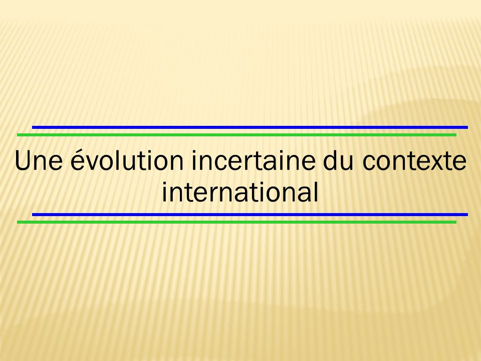 Une évolution incertaine du contexte international