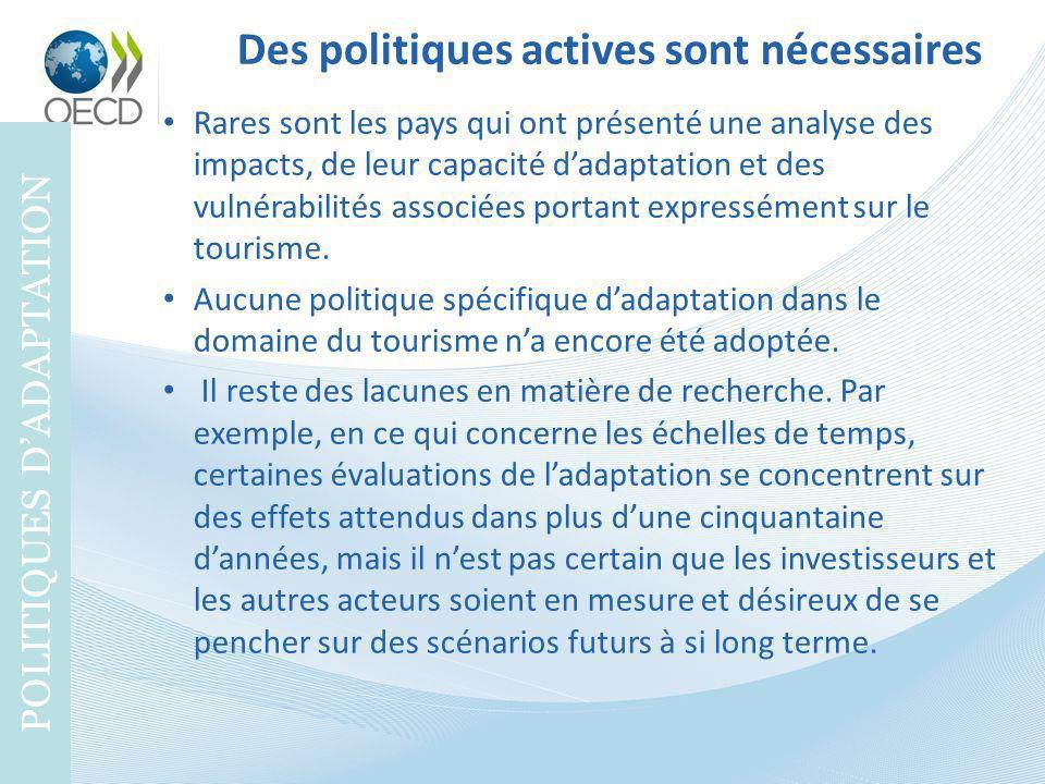 Des politiques actives sont nécessaires POLITIQUES DADAPTATION Rares sont les pays qui ont présenté une analyse des impacts, de leur capacité dadaptat