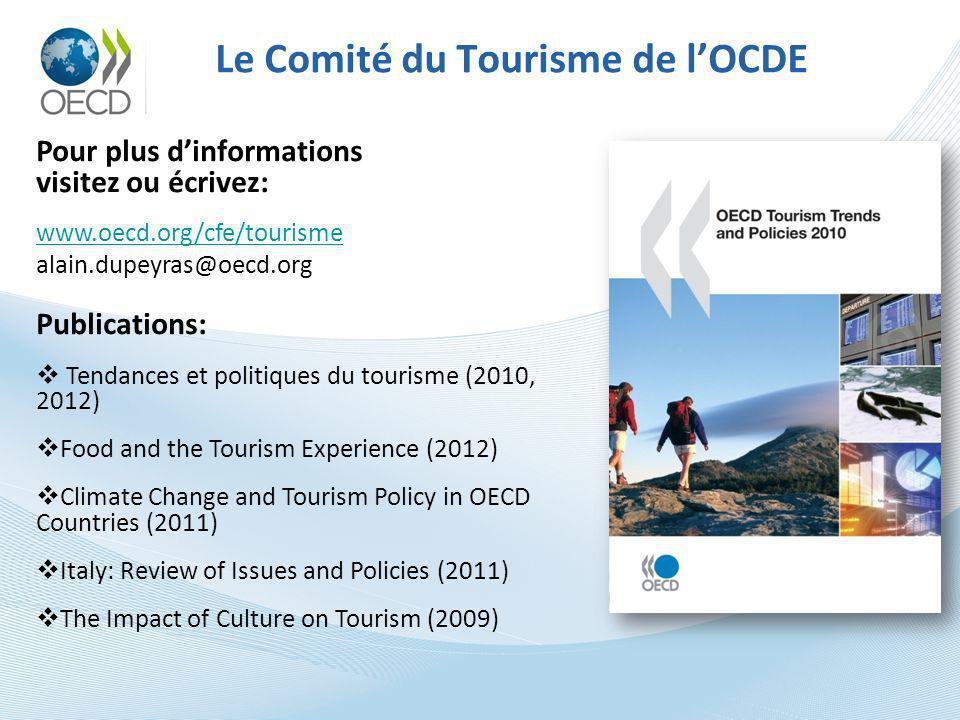 Le Comité du Tourisme de lOCDE Pour plus dinformations visitez ou écrivez: www.oecd.org/cfe/tourisme alain.dupeyras@oecd.org Publications: Tendances e