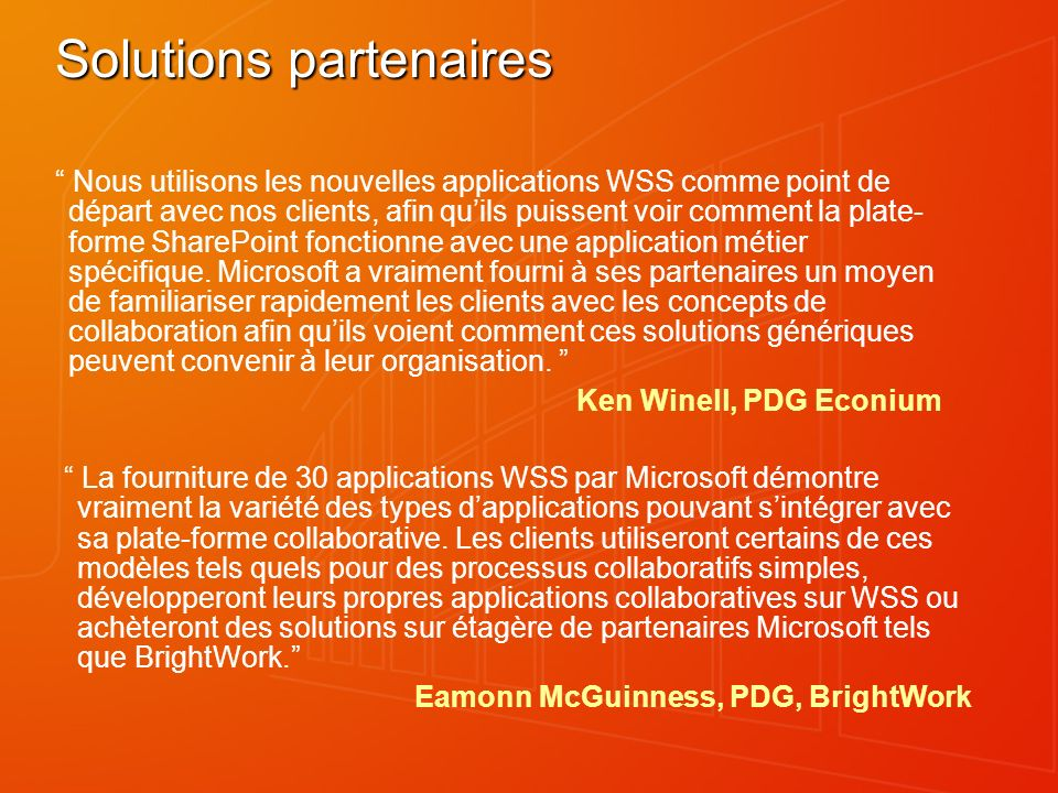 Solutions partenaires Nous utilisons les nouvelles applications WSS comme point de départ avec nos clients, afin quils puissent voir comment la plate-