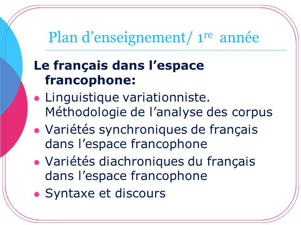 Plan denseignement/ 1 re année Le français dans lespace francophone: Linguistique variationniste. Méthodologie de lanalyse des corpus Variétés synchro