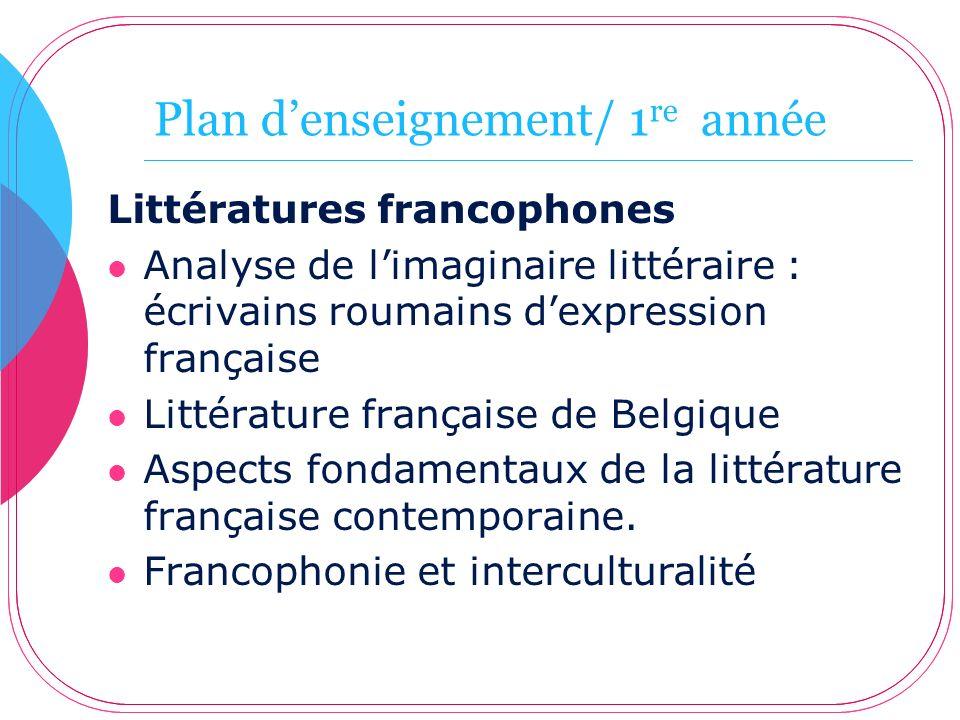 Plan denseignement/ 1 re année Littératures francophones Analyse de limaginaire littéraire : écrivains roumains dexpression française Littérature fran