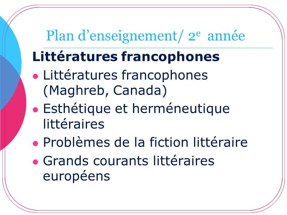 Plan denseignement/ 2 e année Littératures francophones Littératures francophones (Maghreb, Canada) Esthétique et herméneutique littéraires Problèmes