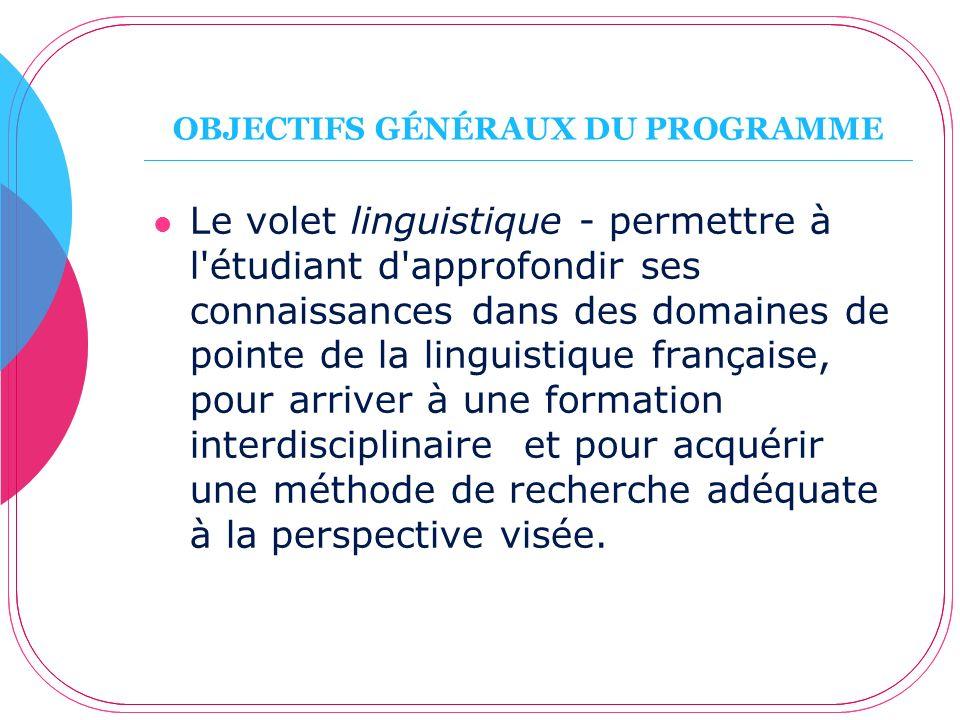 OBJECTIFS GÉNÉRAUX DU PROGRAMME Le volet linguistique - permettre à l'étudiant d'approfondir ses connaissances dans des domaines de pointe de la lingu