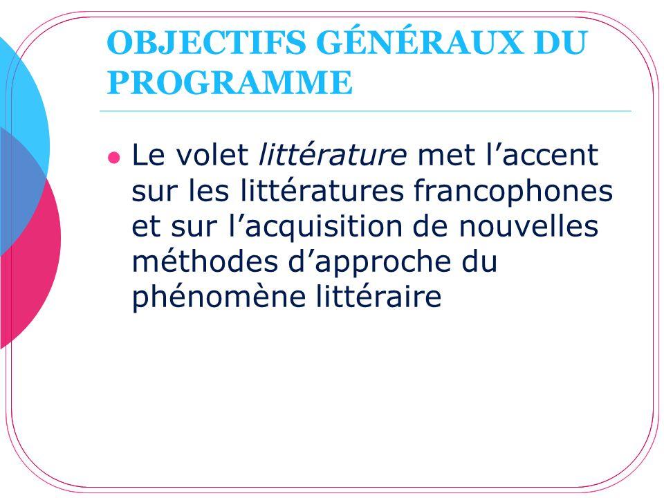 OBJECTIFS GÉNÉRAUX DU PROGRAMME Le volet littérature met laccent sur les littératures francophones et sur lacquisition de nouvelles méthodes dapproche