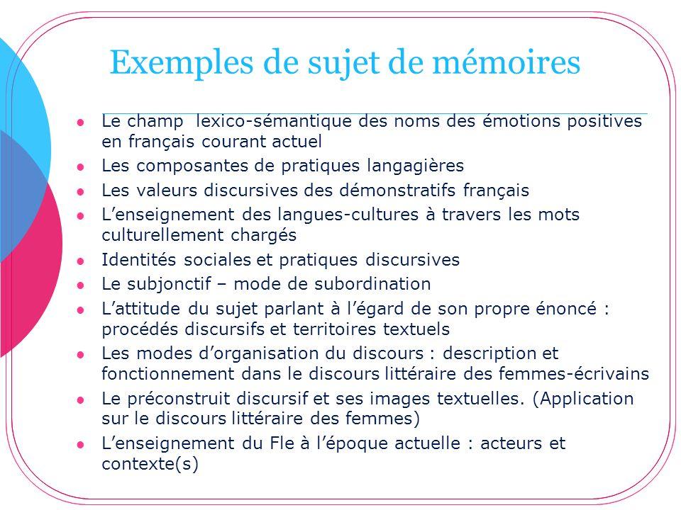 Exemples de sujet de mémoires Le champ lexico-sémantique des noms des émotions positives en français courant actuel Les composantes de pratiques langa