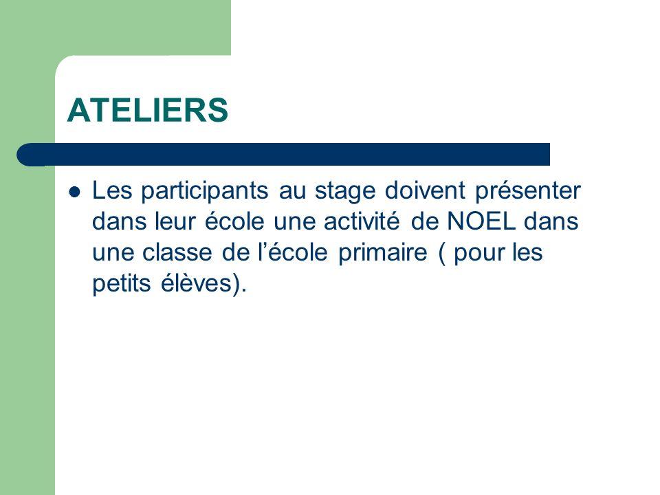 ATELIERS Les participants au stage doivent présenter dans leur école une activité de NOEL dans une classe de lécole primaire ( pour les petits élèves).