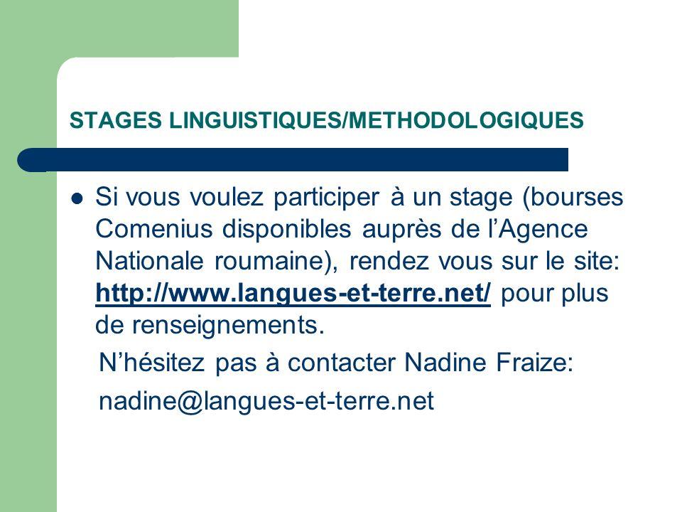 STAGES LINGUISTIQUES/METHODOLOGIQUES Si vous voulez participer à un stage (bourses Comenius disponibles auprès de lAgence Nationale roumaine), rendez vous sur le site: http://www.langues-et-terre.net/ pour plus de renseignements.