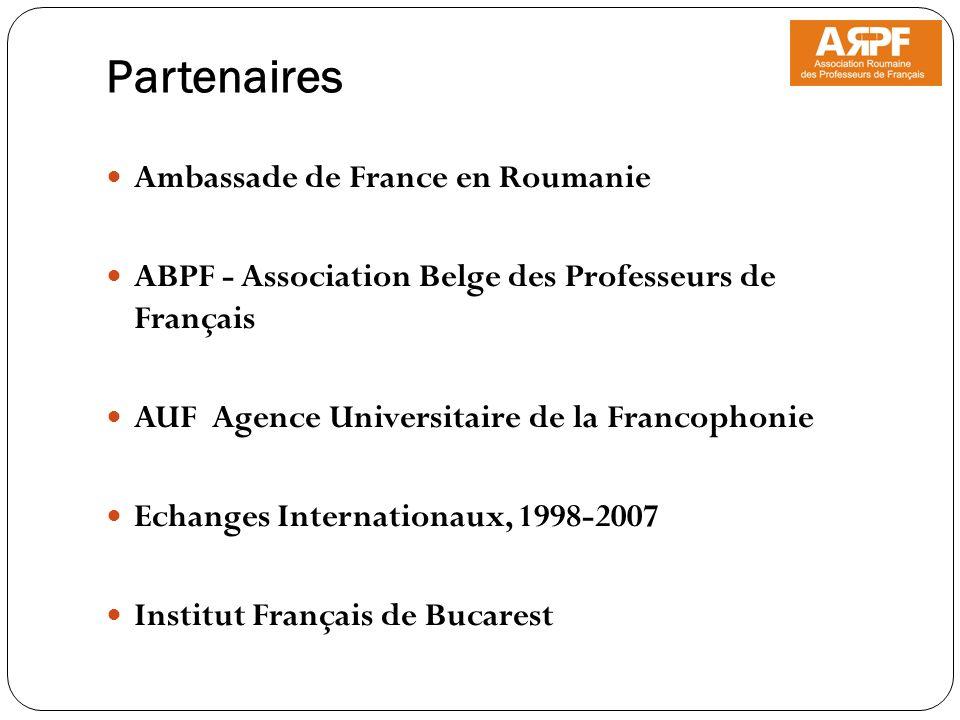 Partenaires Ambassade de France en Roumanie ABPF - Association Belge des Professeurs de Français AUF Agence Universitaire de la Francophonie Echanges