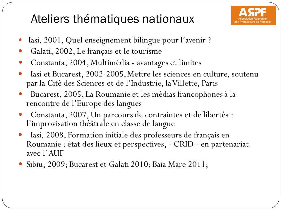 Ateliers thématiques nationaux Iasi, 2001, Quel enseignement bilingue pour lavenir ? Galati, 2002, Le français et le tourisme Constanta, 2004, Multimé