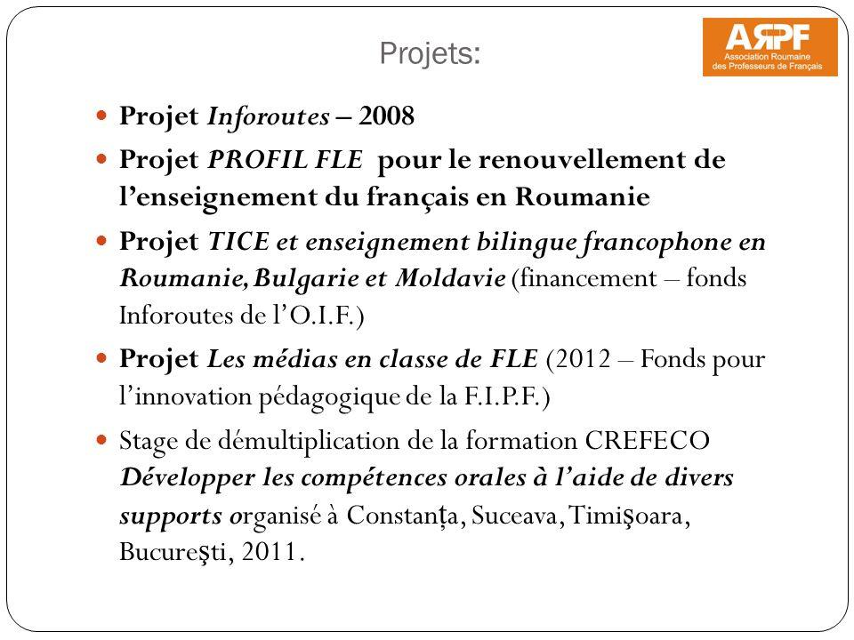 Projets: Projet Inforoutes – 2008 Projet PROFIL FLE pour le renouvellement de lenseignement du français en Roumanie Projet TICE et enseignement biling