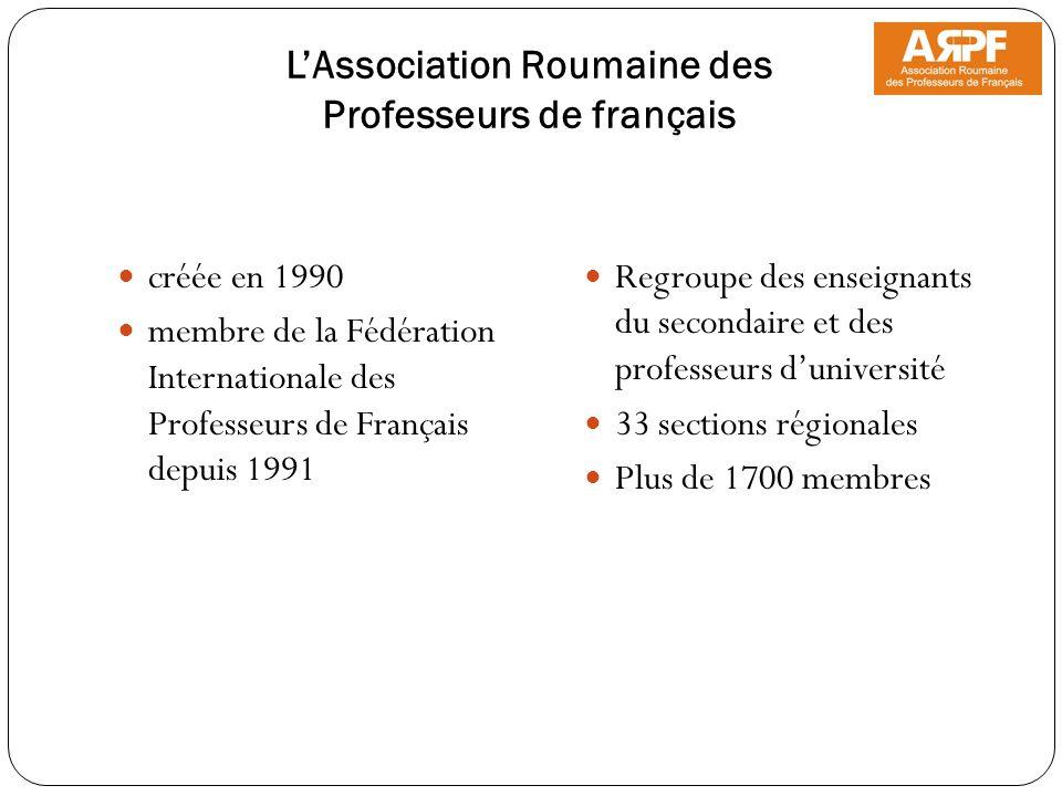 LAssociation Roumaine des Professeurs de français créée en 1990 membre de la Fédération Internationale des Professeurs de Français depuis 1991 Regroup