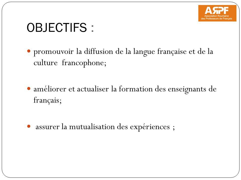 OBJECTIFS : promouvoir la diffusion de la langue française et de la culture francophone; améliorer et actualiser la formation des enseignants de franç