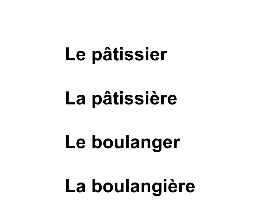 Le pâtissier La pâtissière Le boulanger La boulangière