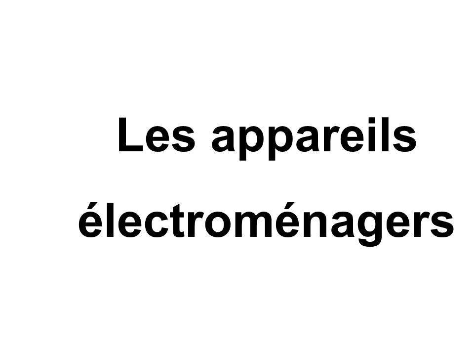 Les appareils électroménagers