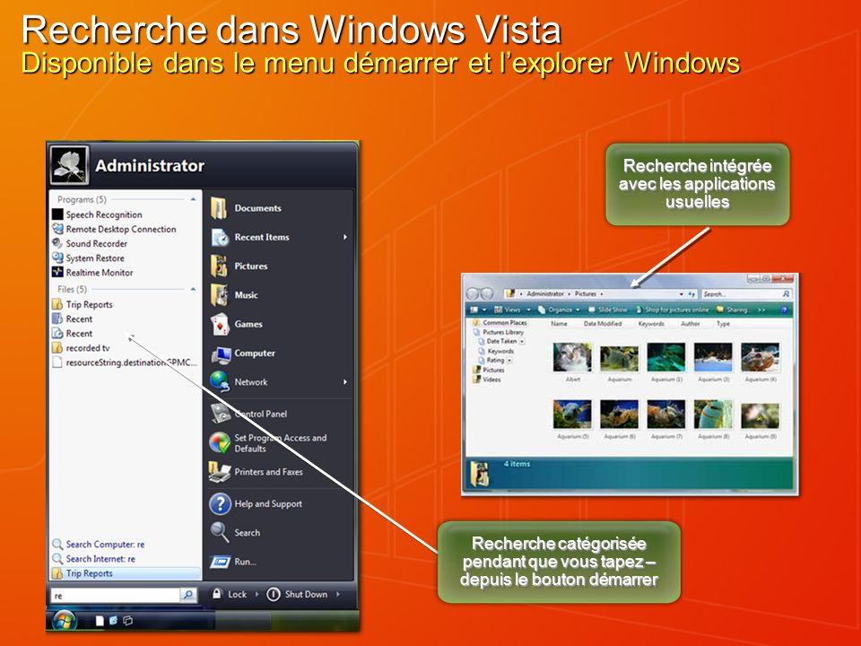 Recherche intégrée avec les applications usuelles Recherche catégorisée pendant que vous tapez – depuis le bouton démarrer Recherche dans Windows Vista Disponible dans le menu démarrer et lexplorer Windows
