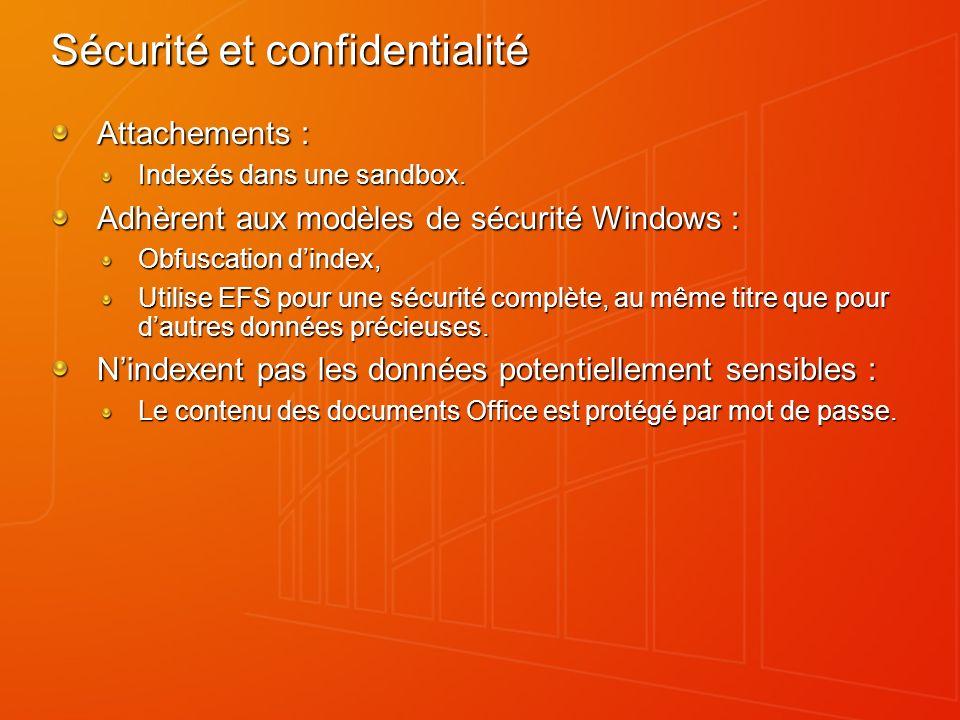 Sécurité et confidentialité Attachements : Indexés dans une sandbox. Adhèrent aux modèles de sécurité Windows : Obfuscation dindex, Utilise EFS pour u