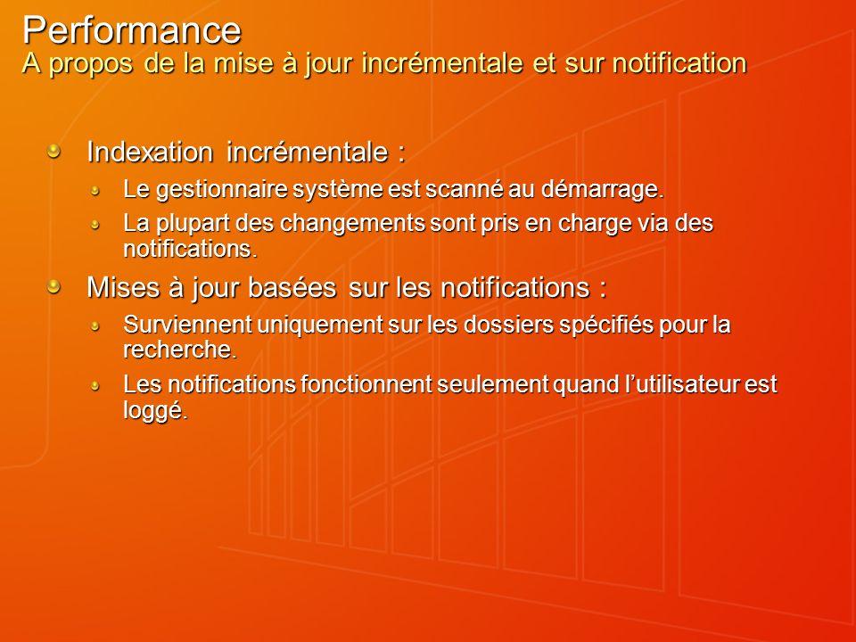 Performance A propos de la mise à jour incrémentale et sur notification Indexation incrémentale : Le gestionnaire système est scanné au démarrage. La