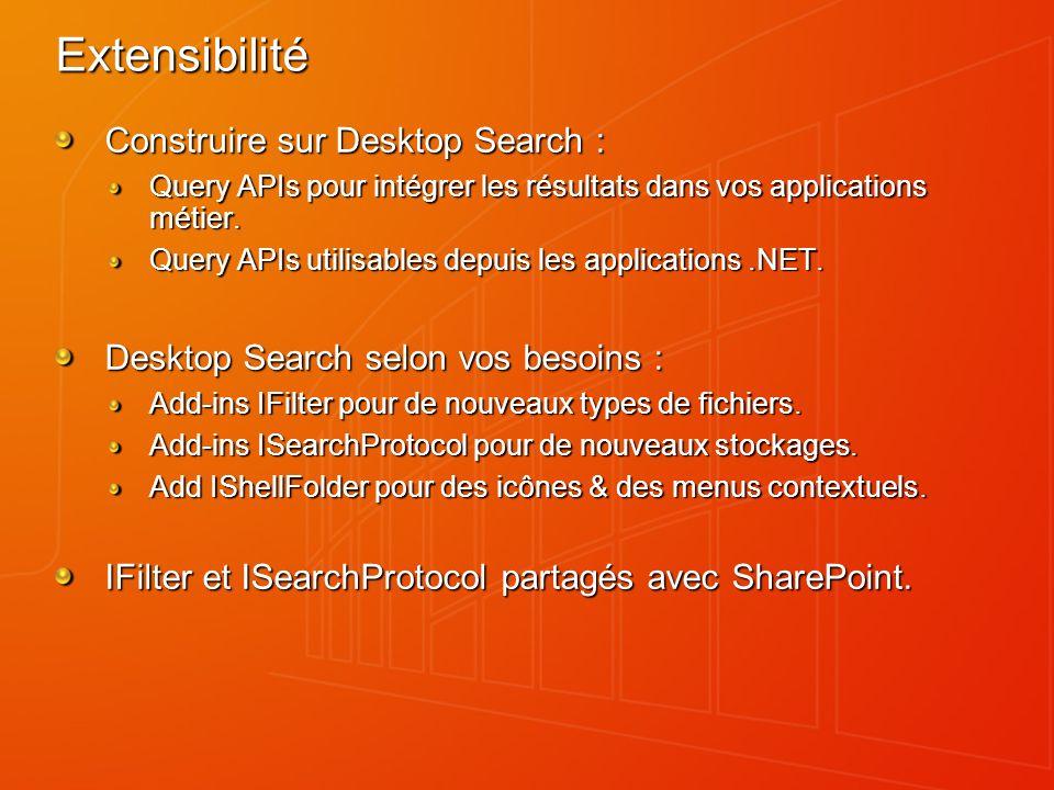 Extensibilité Construire sur Desktop Search : Query APIs pour intégrer les résultats dans vos applications métier. Query APIs utilisables depuis les a