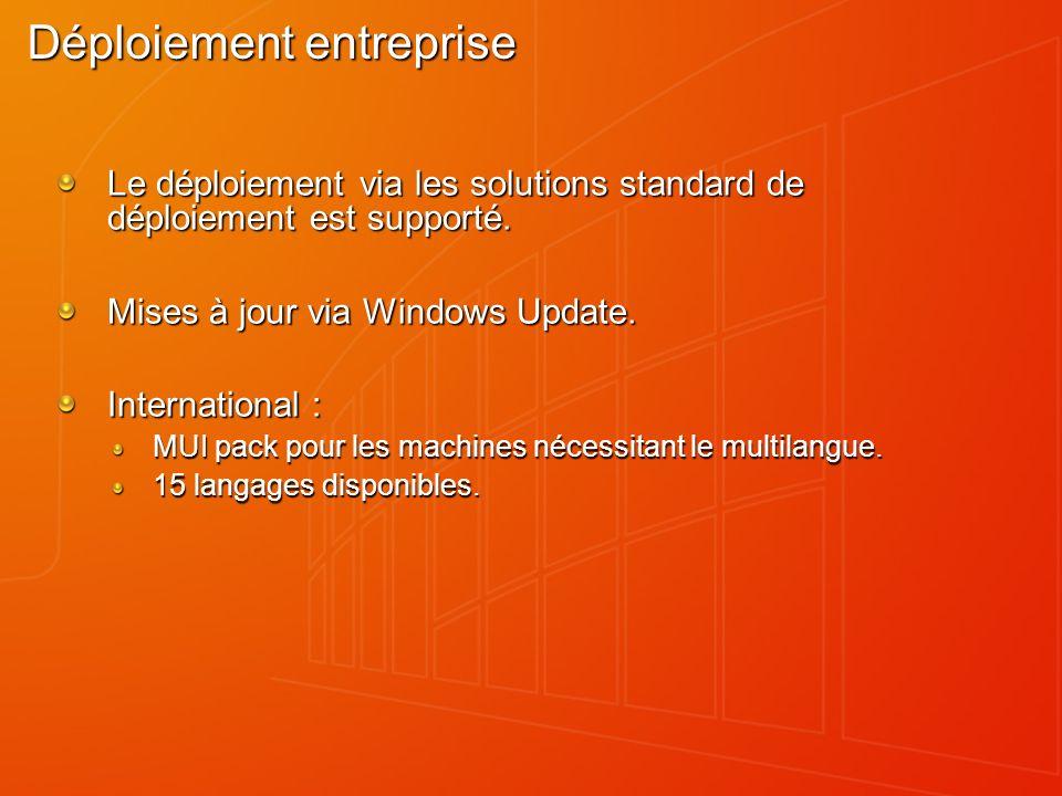 Déploiement entreprise Le déploiement via les solutions standard de déploiement est supporté. Mises à jour via Windows Update. International : MUI pac