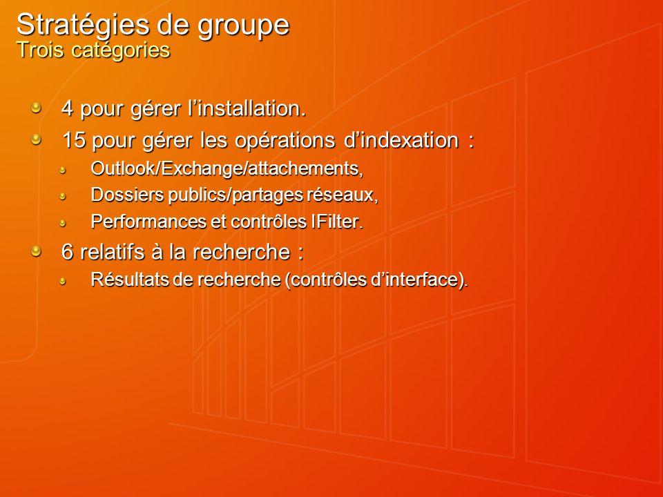 Stratégies de groupe Trois catégories 4 pour gérer linstallation. 15 pour gérer les opérations dindexation : Outlook/Exchange/attachements, Dossiers p