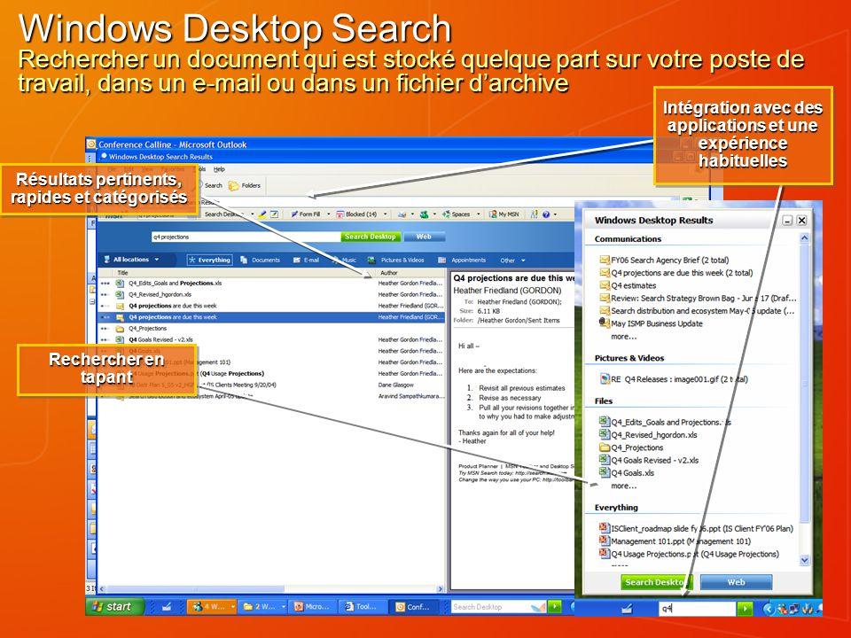 Windows Desktop Search Rechercher un document qui est stocké quelque part sur votre poste de travail, dans un e-mail ou dans un fichier darchive Intégration avec des applications et une expérience habituelles Résultats pertinents, rapides et catégorisés Rechercher en tapant pause