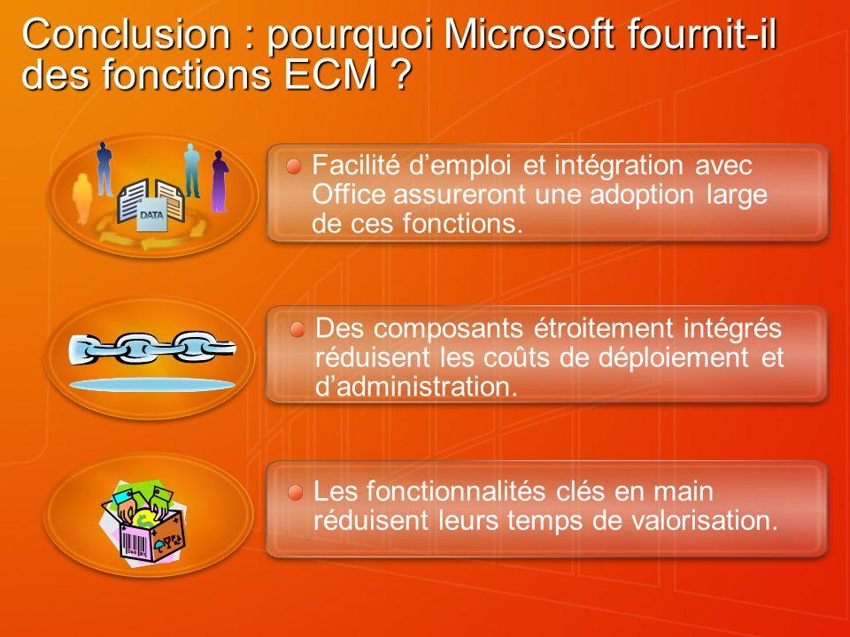Conclusion : pourquoi Microsoft fournit-il des fonctions ECM ? Facilité demploi et intégration avec Office assureront une adoption large de ces foncti