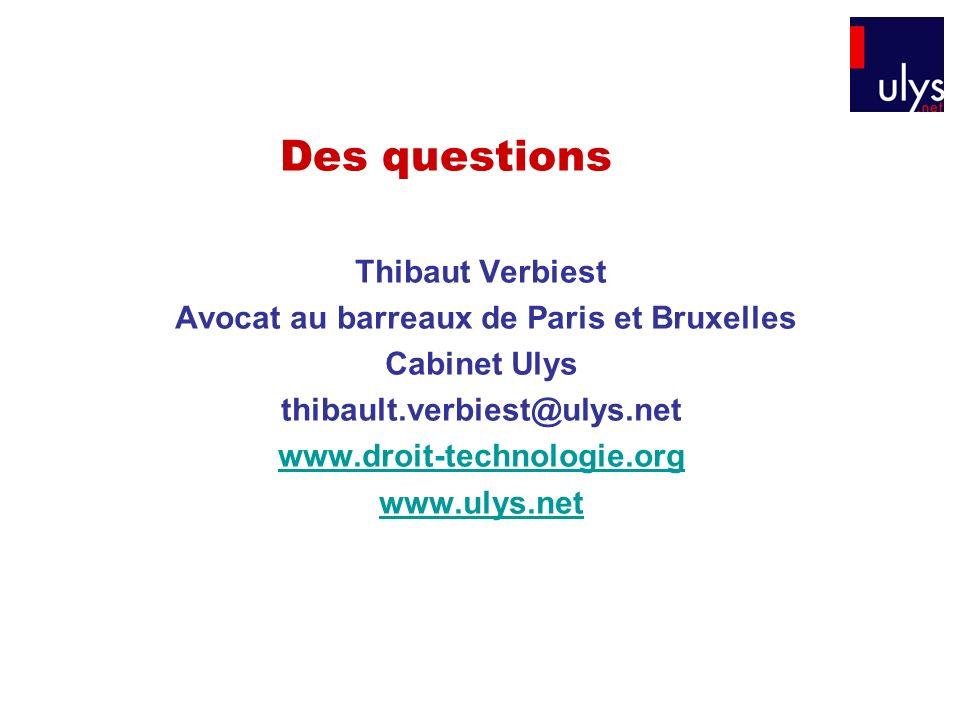 Des questions Thibaut Verbiest Avocat au barreaux de Paris et Bruxelles Cabinet Ulys thibault.verbiest@ulys.net www.droit-technologie.org www.ulys.net